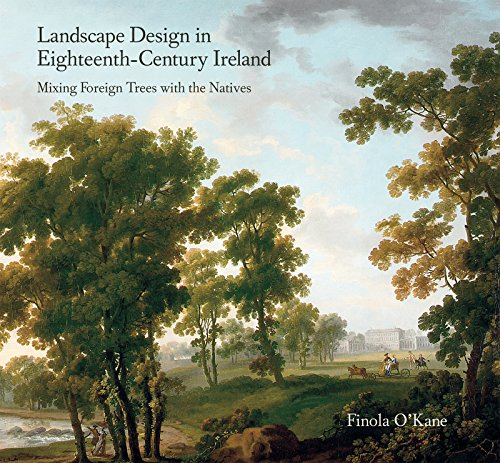 Landscape Design in Eighteenth-Century Ireland: Mixing Foreign Trees with the Natives (Hardback): ...