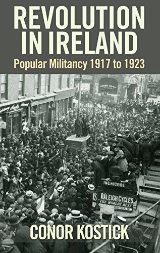 Revolution in Ireland: Popular Militancy 1917 to: Conor Kostick