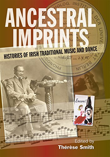Ancestral Imprints: Histories of Irish Traditional Music and Dance: Therese Smith