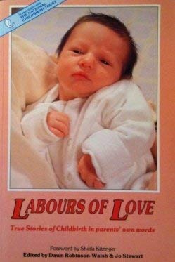 Labours of Love: True Stories of Childbirth: Robinson-Walsh, Dawn and
