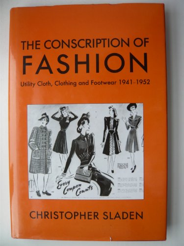 9781859280072: The Conscription of Fashion: Utility Cloth, Clothing and Footwear 1941-1952