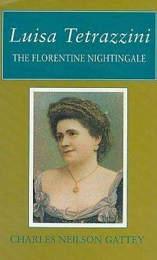 Luisa Tetrazzini: The Florentine Nightingale: Charles Neilson Gattey