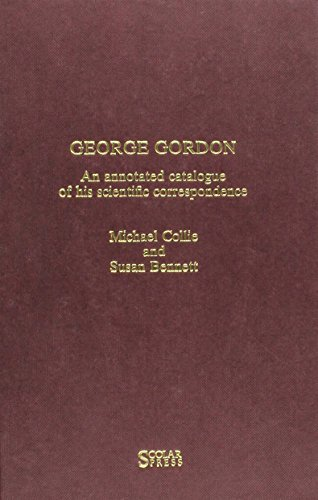George Gordon: An Annotated Catalogue of His Scientific Correspondence