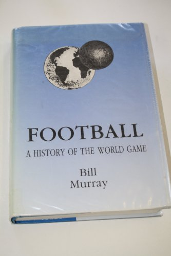 9781859280911: Football: A History of the World Game