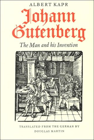 Johann Gutenberg: The Man and His Invention: Albert Kapr (Translated