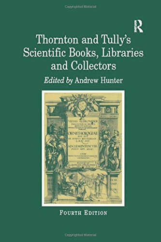 9781859282335: Thornton and Tully's Scientific Books, Libraries and Collectors: A Study of Bibliography and the Book Trade in Relation to the History of Science