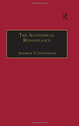 The Anatomical Renaissance: The Resurrection of the Anatomical Projects of the Ancients: Cunningham...