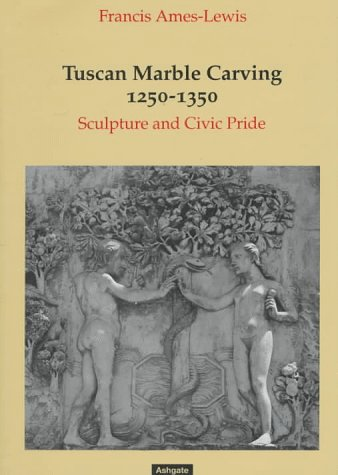 Tuscan Marble Carving 1250-1350: Sculpture and Civic Pride (9781859283769) by Francis Ames-Lewis