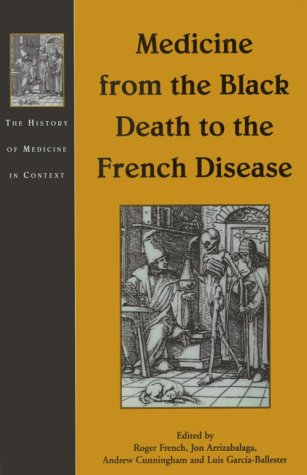 Medicine from the Black Death to the French Disease (History of Medicine in Context): Roger French,...