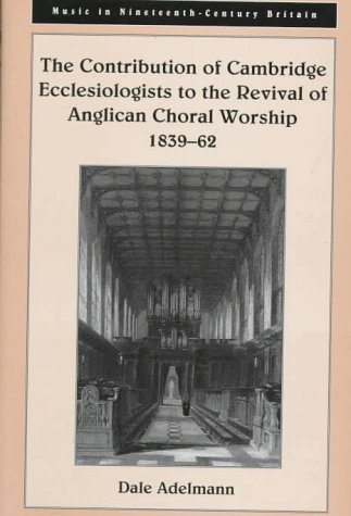 9781859283899: The Contribution of Cambridge Ecclesiologists to the Revival of Anglican Choral Worship 1839-62 (Music in Nineteenth-Century Britain)