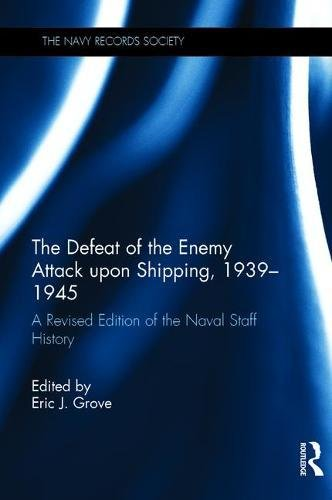 The Defeat of the Enemy Attack upon Shipping, 1939?1945: A Revised Edition of the Naval Staff ...