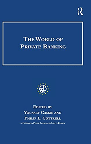 The World of Private Banking: CASSIS, YOUSSEF; COTTRELL, PHILIP; FRASER, IAIN L.