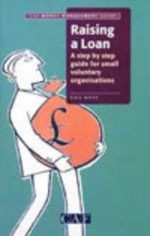 9781859340967: Raising a Loan: A Step by Step Guide for Small Voluntary Organisations (CAF money management guide)
