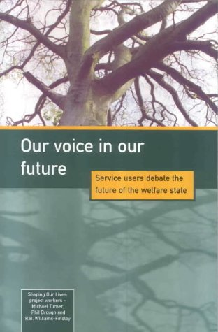 Our Voice in Our Future: Service Users Debate the Future of the Welfare State (1859351174) by Michael Turner; Phil Brough; R.B. Williams-Findlay; Shaping Our Lives National User Network