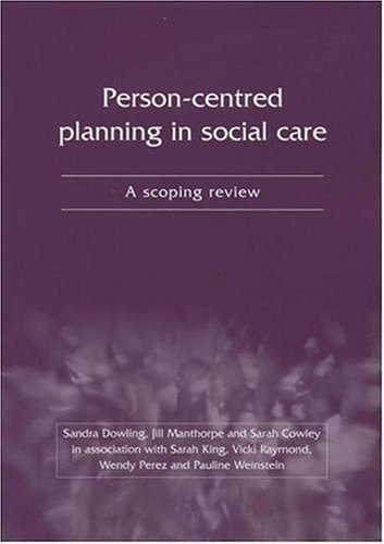 Person-Centred Planning in Social Care: A Scoping Review (1859354793) by Sandra Dowling; Jill Manthorpe; Sarah Cowley; Sarah King; Vicki Raymond; Wendy Perez; Pauline Weinstein