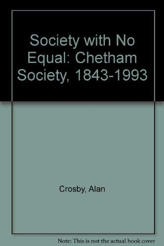 Society with No Equal: Chetham Society, 1843-1993: Crosby, Alan