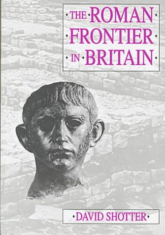 9781859360156: The Roman Frontier in Britain: Hadrian's Wall, the Antonine Wall and Roman Policy in Scotland