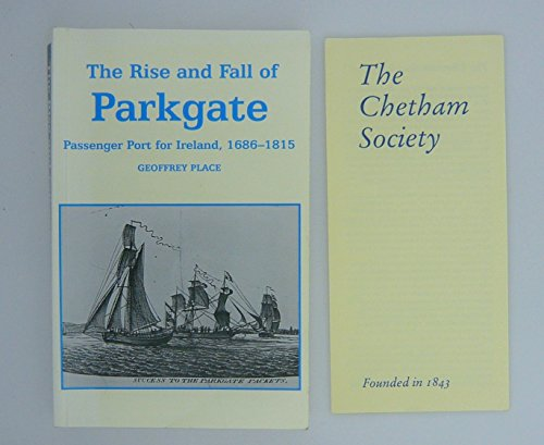 9781859360231: The Rise and Fall of Parkgate: Passenger Port for Ireland, 1686-1815 (Chetham Society S.)
