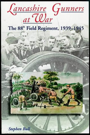 Lancashire Gunners at War. The 88th Field Regiment, 1939-1945.: Stephen Bull.