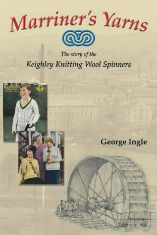 Marriner's Yarns: The Story of the Keighley Knitting Wool Spinners.