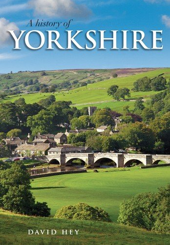 A History of Yorkshire: County of the Broad Acres: Hey, David