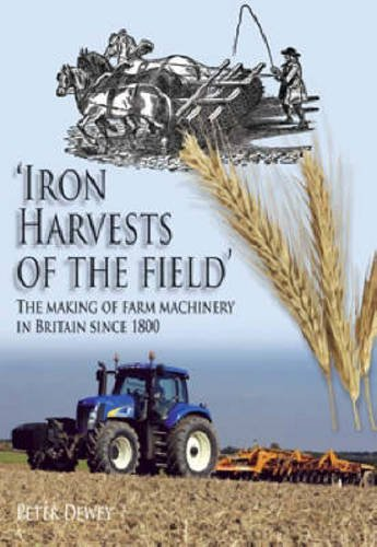 Iron Harvests of the Field: The Making of Farm Machinery in Britain Since 1800.