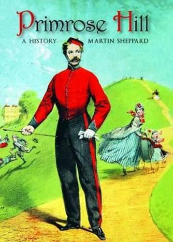 Primrose Hill: A History: Sheppard, Martin