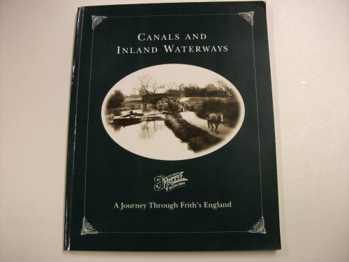 Canals and Inland Waterways: a Journey Through Frith's England.