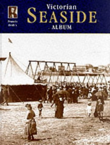 Francis Frith's Victorian Seaside: Sackett, Terry;Frith, Francis;Francis