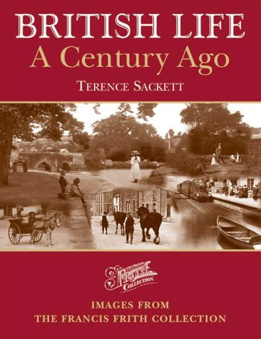 British Life a Century Ago: Images from: Sackett, Terry;Frith, Francis;Francis