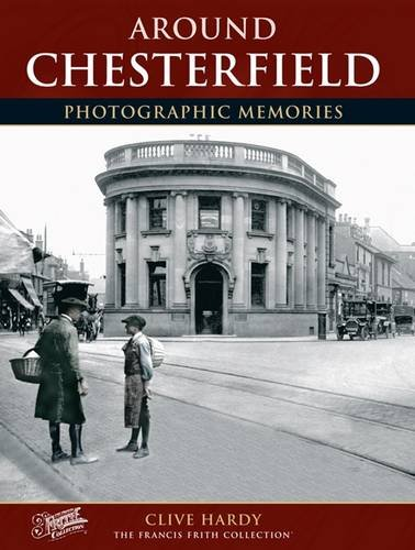 Francis Frith's Around Chesterfield (Photographic Memories) (9781859373781) by Frith, Francis; Hardy, Clive