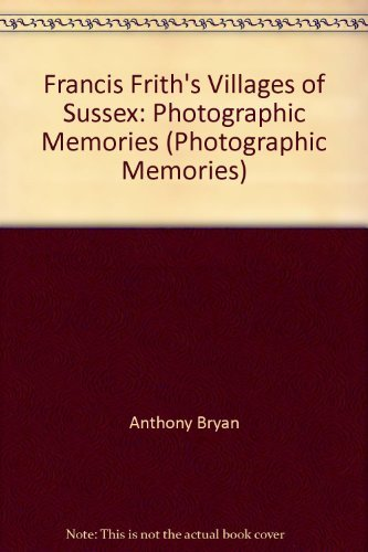 Francis Frith's Villages of Sussex: Photographic Memories: Anthony Bryan
