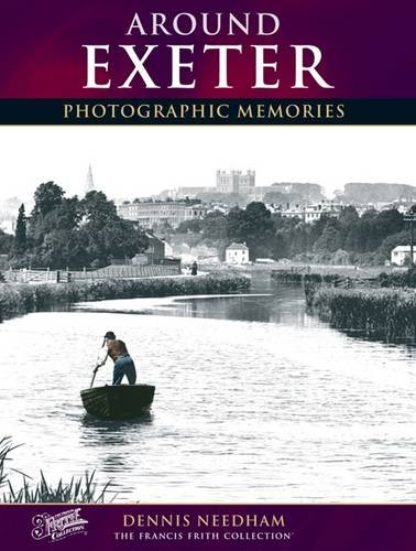 Francis Frith's Around Exeter (Photographic Memories) (9781859375396) by Frith, Francis; Needham, Dennis