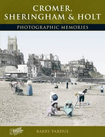 Cromer, Sheringham and Holt: Photographic Memories: Pardue, Barry