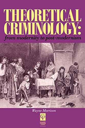 Theoretical Criminology: From Modernity to Post-Modernism (1859412203) by Morrison, Wayne