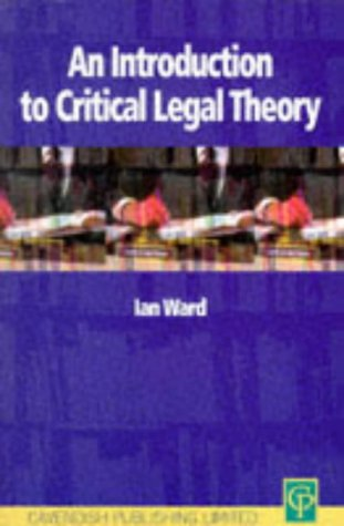An Introduction to Critical Legal Theory: Ward, Ian