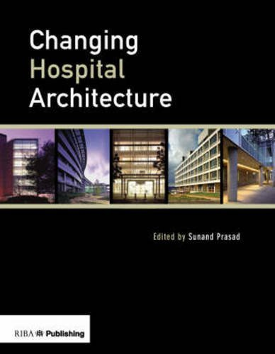 Changing Hospital Architecture: Prasad, Sunand; Stow,