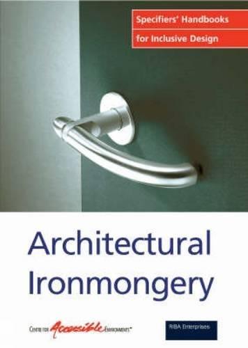 9781859461709: Architectural Ironmongery: Specifiers Handbook for Inclusive Design (Specifiers' Handbooks for Inclusive Design)