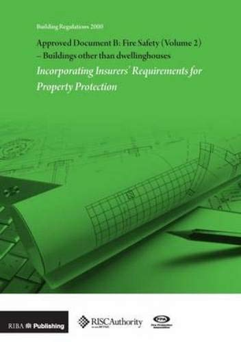 Approved Document B: Fire Safety: v. 2: Buildings Other Than Dwellinghouses: Incorporating Insurers...