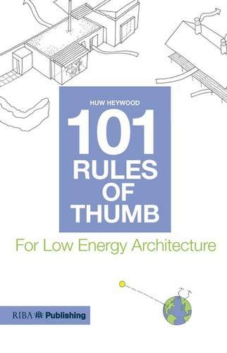 101 Rules of Thumb for Low Energy Architecture: Heywood, Huw