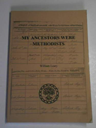 My Ancestors Were Methodists: How Can I Find Out More About Them (1859514030) by William Leary
