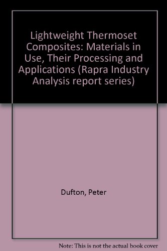 9781859571811: Lightweight Thermoset Composites: Materials in Use, Their Processing and Applications (Rapra Industry Analysis report series)