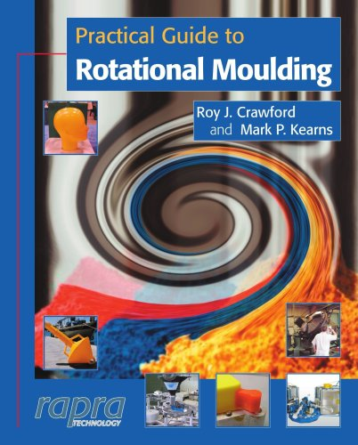 Practical Guide to Rotational Moulding: Kearns, M. P.