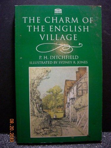 The Charm Of The English Village (Senate: Ditchfield, P H