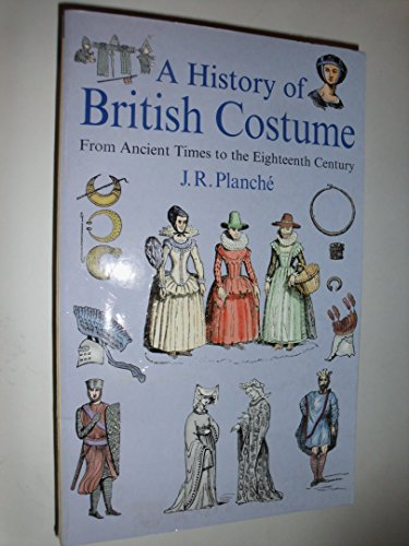 A History of British Costume: From Ancient Times to the Eighteenth Century