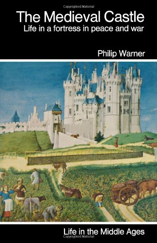 9781859594193: The Medieval Castle: Life in a fortress in peace and war