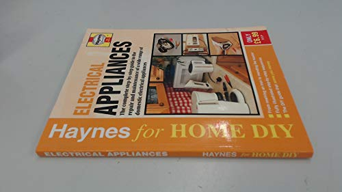 Electrical Appliances: The Complete Guide to the Maintenance and Repair of Domestic Electrical Appliances (Haynes for Home DIY)