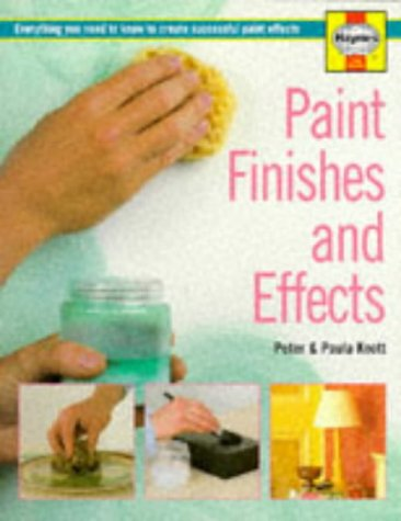 Paint Finishes and Effects: Everything You Need: Knott, Peter; Knott,