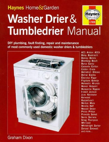 The Washerdrier and Tumbledrier Manual (Haynes Home: Dixon, Graham