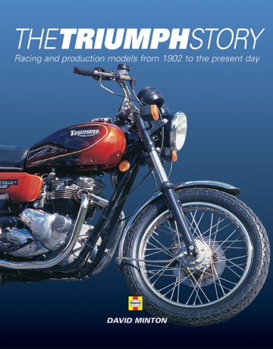 The Triumph Story: Racing and Production Models from 1902 to the Present Day: Minton, David